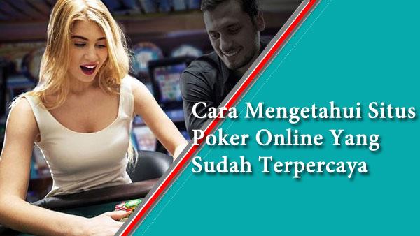 Cara-Mengetahui-Situs-Poker-Online-Yang-Sudah-Terpercaya