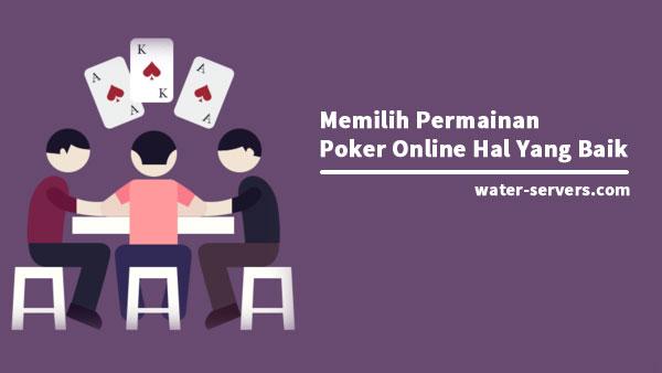 Memilih-Permainan-Poker-Online-Hal-Yang-Baik